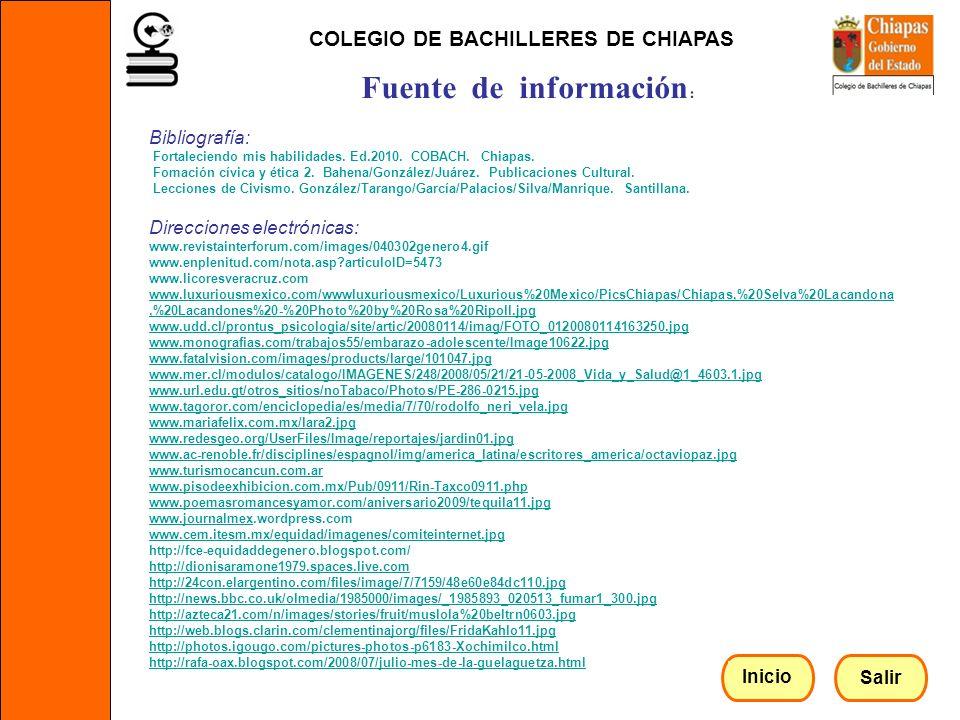 Bibliografía: Fortaleciendo mis habilidades. Ed.2010. COBACH. Chiapas. Fomación cívica y ética 2. Bahena/González/Juárez. Publicaciones Cultural. Lecc