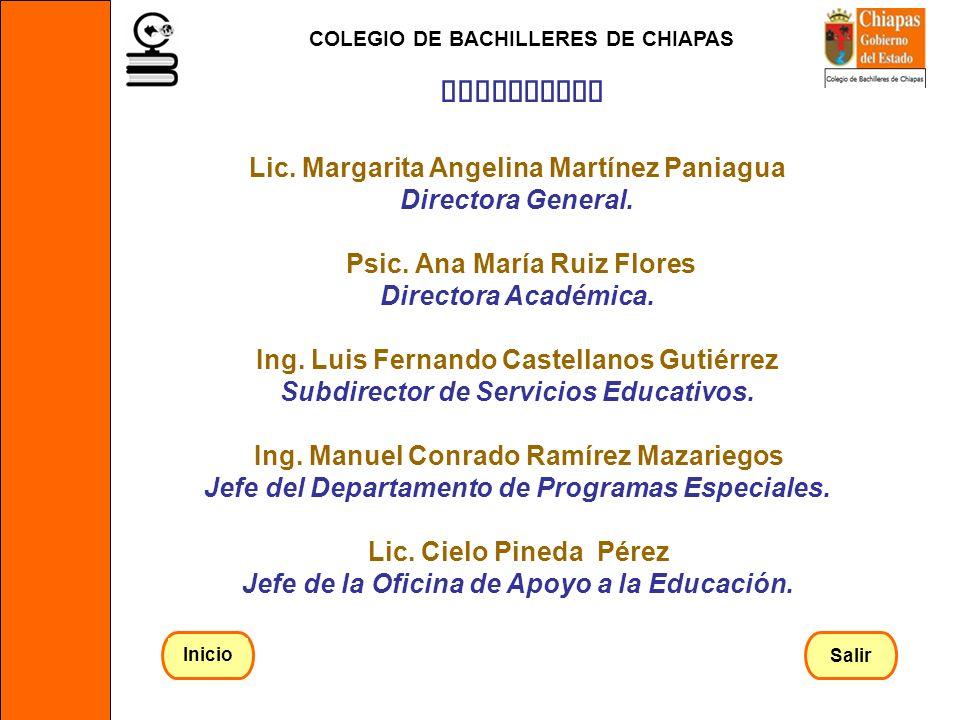 Lic. Margarita Angelina Martínez Paniagua Directora General. Psic. Ana María Ruiz Flores Directora Académica. Ing. Luis Fernando Castellanos Gutiérrez