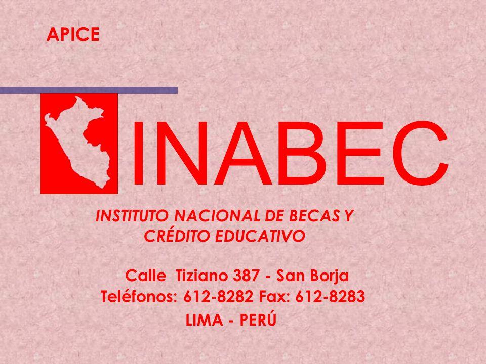 INABEC Calle Tiziano 387 - San Borja INSTITUTO NACIONAL DE BECAS Y CRÉDITO EDUCATIVO Teléfonos: 612-8282 Fax: 612-8283 LIMA - PERÚ APICE