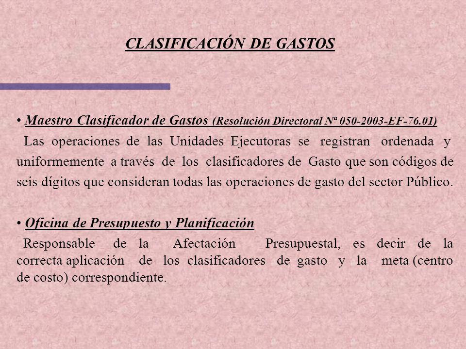 CLASIFICACIÓN DE GASTOS Maestro Clasificador de Gastos (Resolución Directoral Nª 050-2003-EF-76.01) Las operaciones de las Unidades Ejecutoras se regi