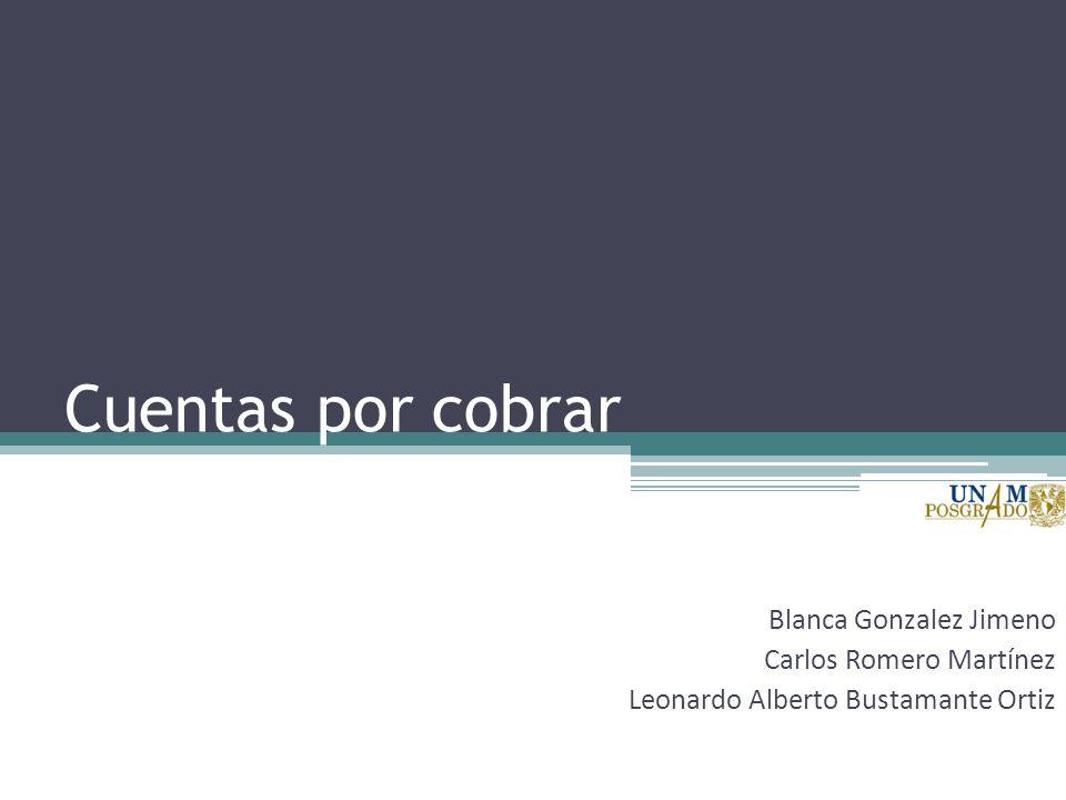 Cuentas por cobrar Blanca Gonzalez Jimeno Carlos Romero Martínez Leonardo Alberto Bustamante Ortiz