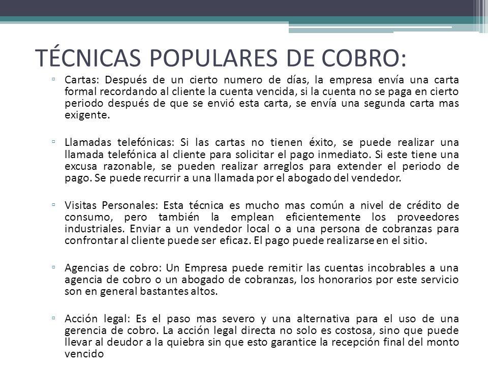 TÉCNICAS POPULARES DE COBRO: Cartas: Después de un cierto numero de días, la empresa envía una carta formal recordando al cliente la cuenta vencida, s
