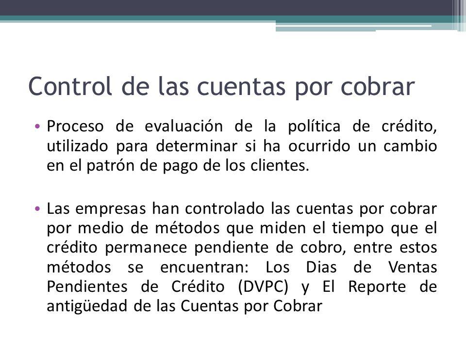 Control de las cuentas por cobrar Proceso de evaluación de la política de crédito, utilizado para determinar si ha ocurrido un cambio en el patrón de