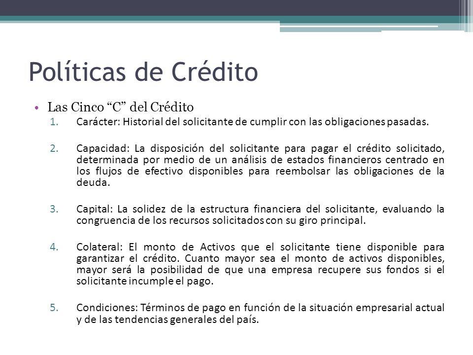 Políticas de Crédito Términos de Crédito: Condiciones de pago ofrecidas a los clientes a crédito; tales términos incluyen la amplitud del periodo de crédito y cualquier descuento en efectivo que se ofrezca.