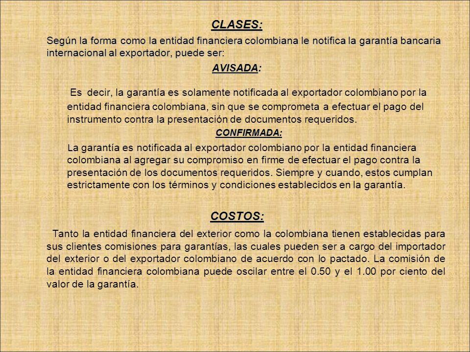 CLASES: Según la forma como la entidad financiera colombiana le notifica la garantía bancaria internacional al exportador, puede ser: Según la forma c