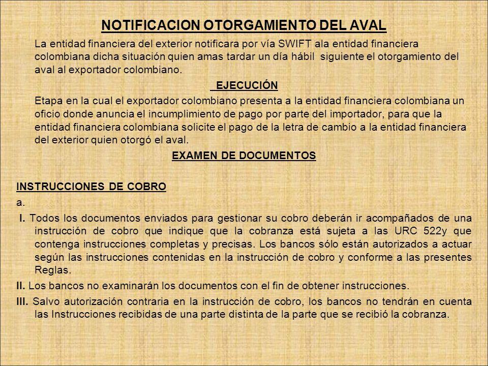 NOTIFICACION OTORGAMIENTO DEL AVAL La entidad financiera del exterior notificara por vía SWIFT ala entidad financiera colombiana dicha situación quien