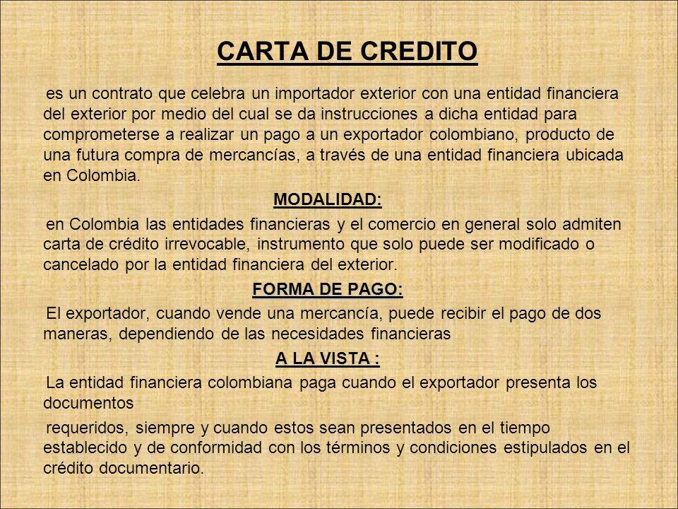 A PLAZO: El exportador otorga un plazo de financiación al comprador del exterior amparado en una letra de cambio la cual es aceptada para su pago al vencimiento por parte de la entidad financiera colombiana.