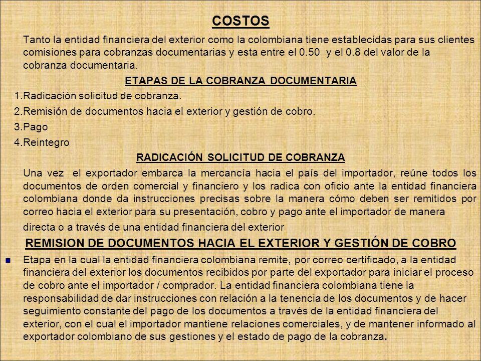 COSTOS Tanto la entidad financiera del exterior como la colombiana tiene establecidas para sus clientes comisiones para cobranzas documentarias y esta
