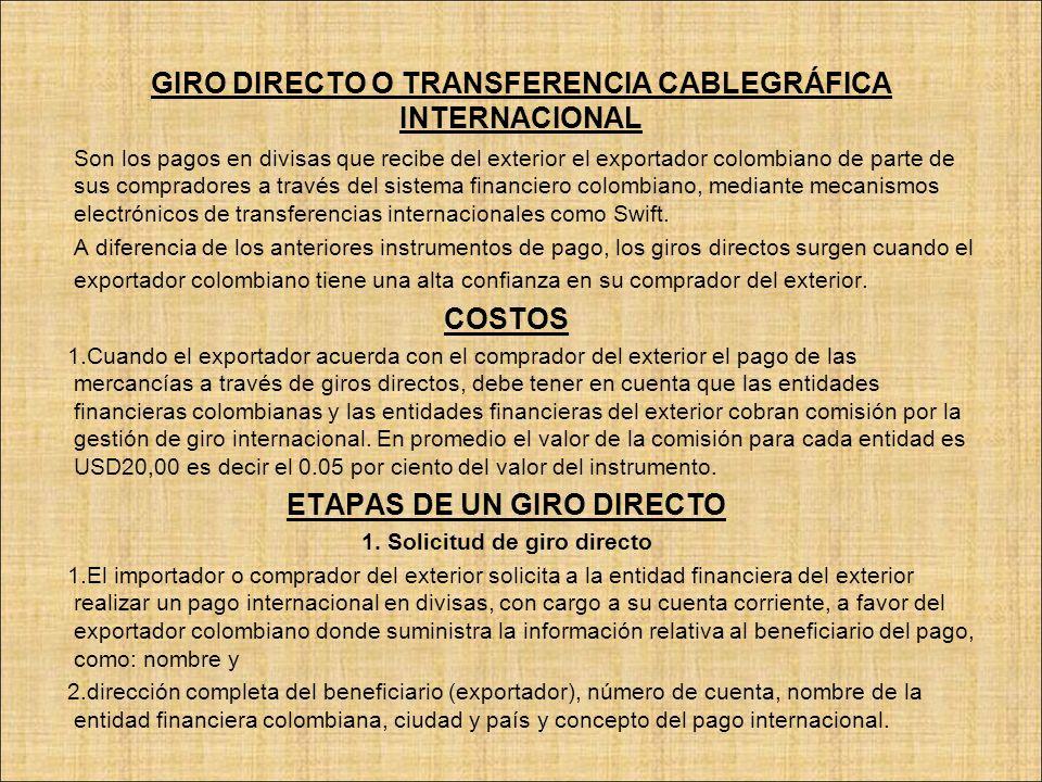 GIRO DIRECTO O TRANSFERENCIA CABLEGRÁFICA INTERNACIONAL Son los pagos en divisas que recibe del exterior el exportador colombiano de parte de sus comp