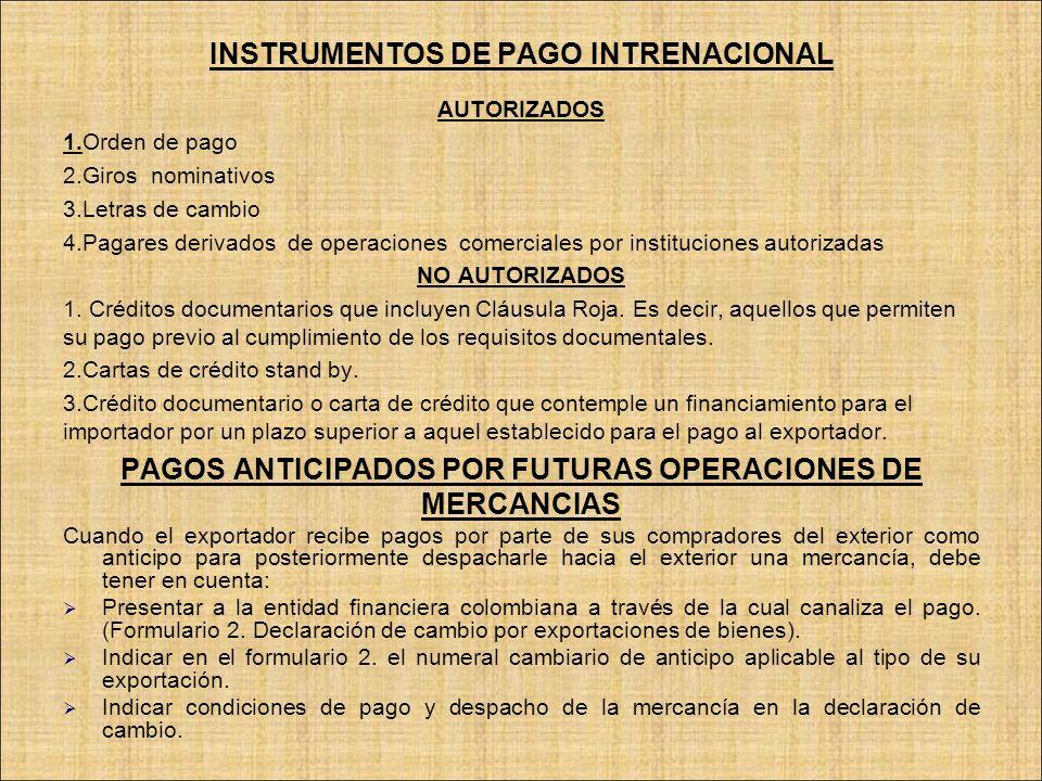 INSTRUMENTOS DE PAGO INTRENACIONAL AUTORIZADOS 1.Orden de pago 2.Giros nominativos 3.Letras de cambio 4.Pagares derivados de operaciones comerciales p