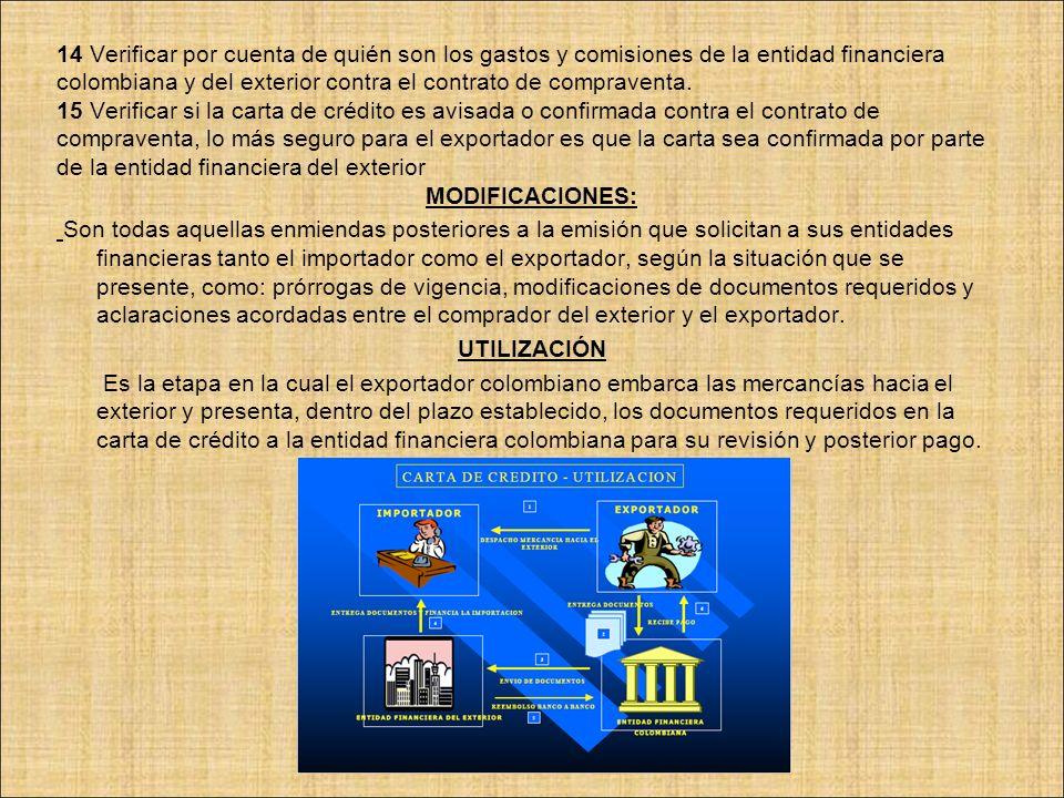 A CONTINUACIÓN SE DETALLA UNA LISTA DE CHEQUEO QUE DEBE TENER EN CUENTA EL EXPORTADOR COLOMBIANO EN LA ETAPA DE LA UTILIZACIÓN DEL INSTRUMENTO Y ANTES DE PRESENTAR LOS DOCUMENTOS A LA ENTIDAD FINANCIERA COLOMBIANA: · Verificar moneda y monto de la carta de crédito.