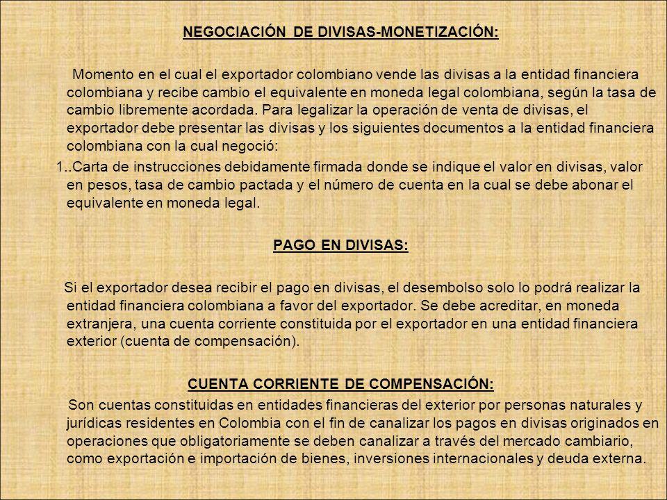 NEGOCIACIÓN DE DIVISAS-MONETIZACIÓN: Momento en el cual el exportador colombiano vende las divisas a la entidad financiera colombiana y recibe cambio