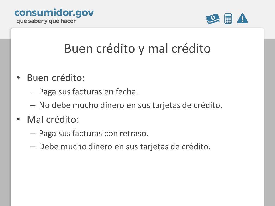 Buen crédito y mal crédito Buen crédito: – Paga sus facturas en fecha.