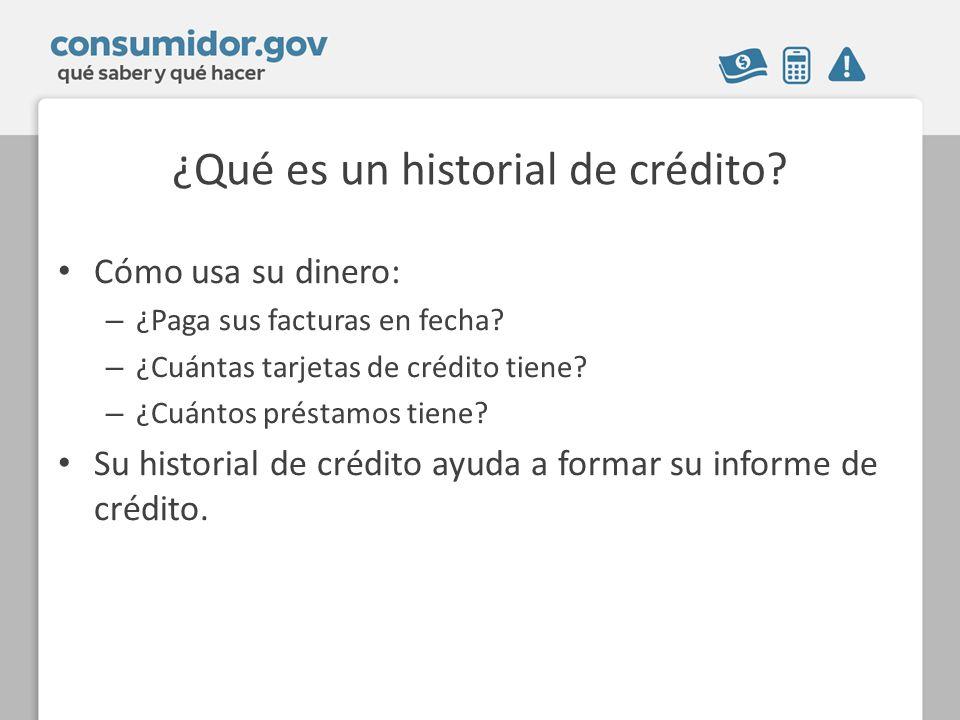 ¿Qué es un historial de crédito. Cómo usa su dinero: – ¿Paga sus facturas en fecha.