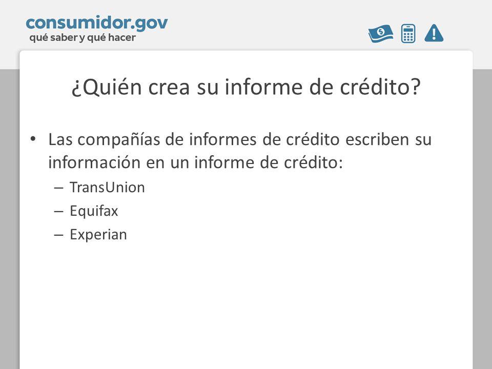 ¿Quién crea su informe de crédito.
