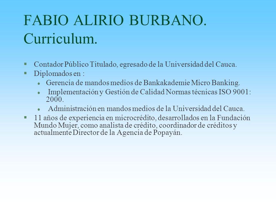 FABIO ALIRIO BURBANO. Curriculum. §Contador Público Titulado, egresado de la Universidad del Cauca. §Diplomados en : l Gerencia de mandos medios de Ba