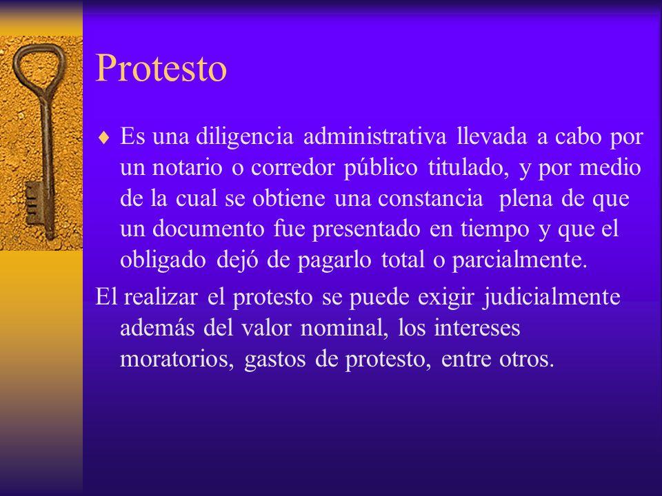 Protesto Es una diligencia administrativa llevada a cabo por un notario o corredor público titulado, y por medio de la cual se obtiene una constancia