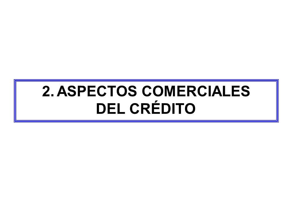 2.ASPECTOS COMERCIALES DEL CRÉDITO
