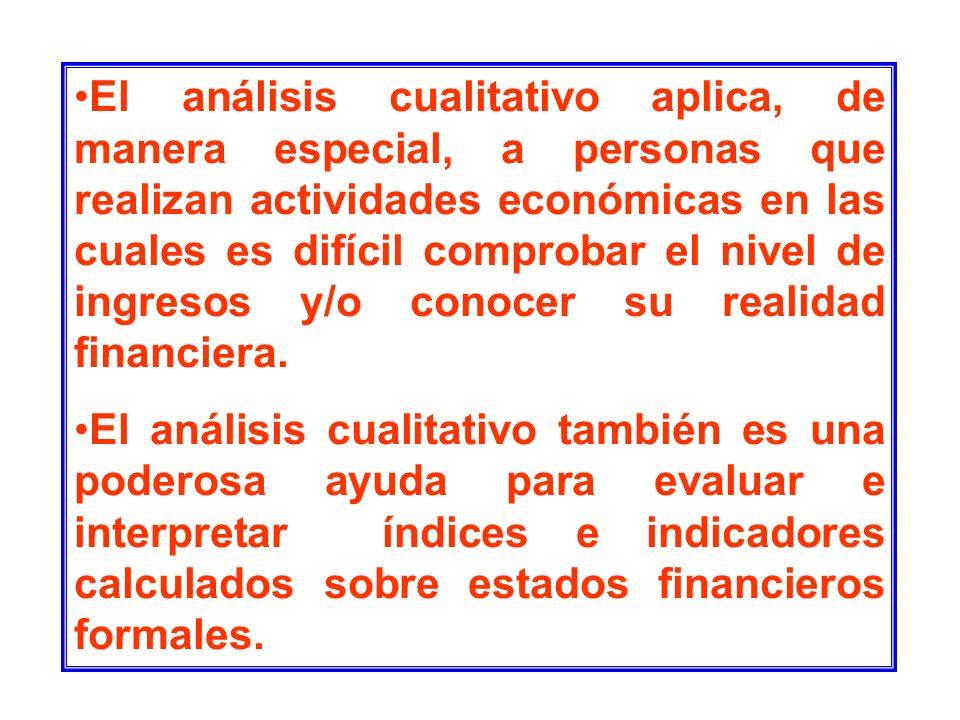 El análisis cualitativo aplica, de manera especial, a personas que realizan actividades económicas en las cuales es difícil comprobar el nivel de ingr