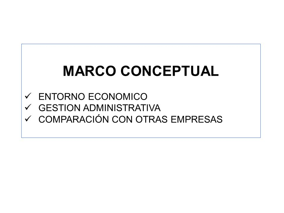 MARCO CONCEPTUAL ENTORNO ECONOMICO GESTION ADMINISTRATIVA COMPARACIÓN CON OTRAS EMPRESAS