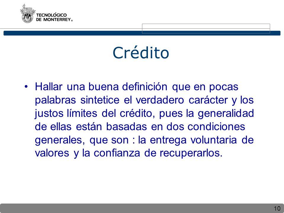 10 Crédito Hallar una buena definición que en pocas palabras sintetice el verdadero carácter y los justos límites del crédito, pues la generalidad de