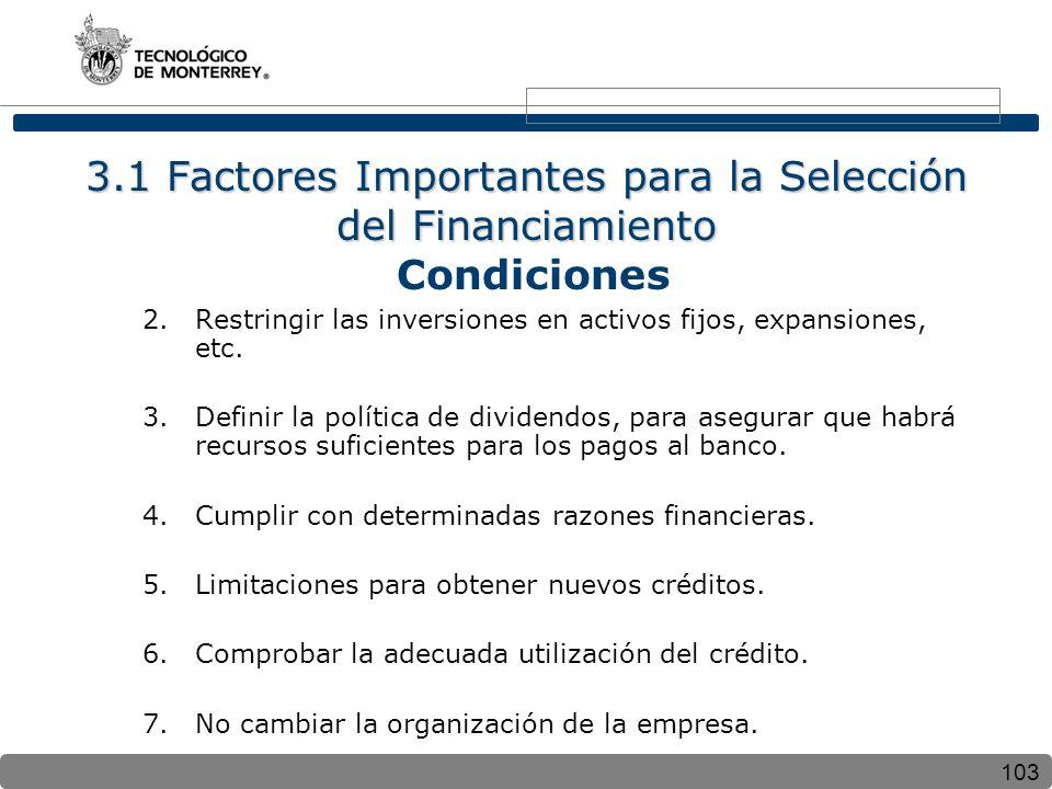 103 3.1 Factores Importantes para la Selección del Financiamiento 3.1 Factores Importantes para la Selección del Financiamiento Condiciones 2.Restring