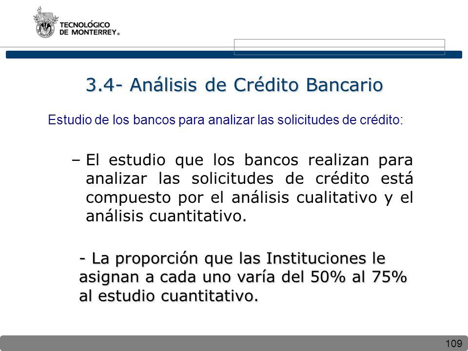 109 3.4- Análisis de Crédito Bancario Estudio de los bancos para analizar las solicitudes de crédito: –El estudio que los bancos realizan para analiza