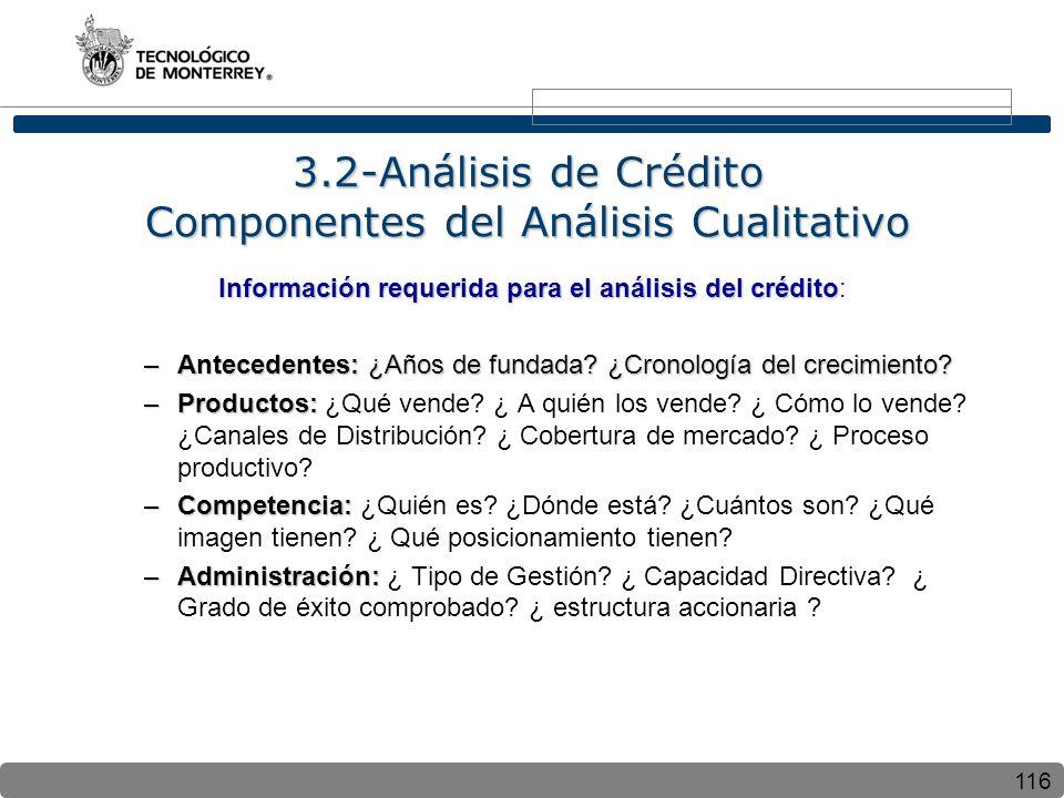 116 3.2-Análisis de Crédito Componentes del Análisis Cualitativo Información requerida para el análisis del crédito Información requerida para el análisis del crédito: –Antecedentes: ¿Años de fundada.