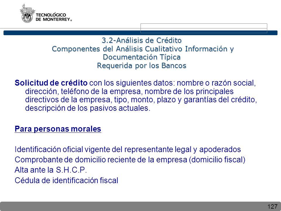 127 3.2-Análisis de Crédito Componentes del Análisis Cualitativo Información y Documentación Típica Requerida por los Bancos Solicitud de crédito con
