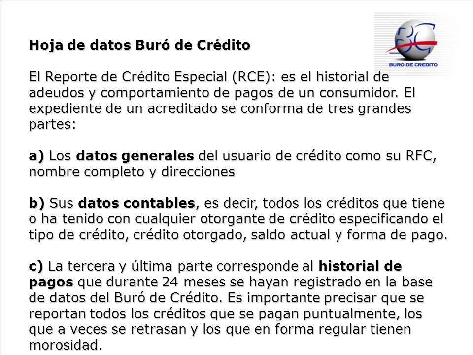 140 Hoja de datos Buró de Crédito El Reporte de Crédito Especial (RCE): es el historial de adeudos y comportamiento de pagos de un consumidor. El expe