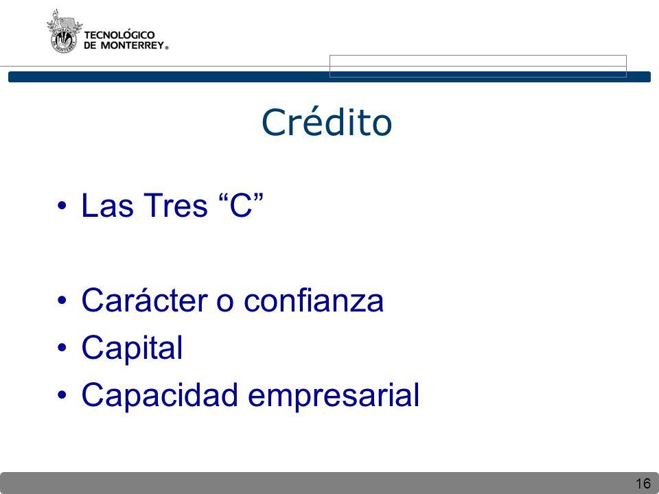 16 Crédito Las Tres C Carácter o confianza Capital Capacidad empresarial