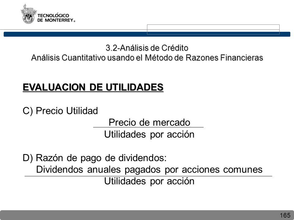 165 EVALUACION DE UTILIDADES C) Precio Utilidad Precio de mercado Utilidades por acción D) Razón de pago de dividendos: Dividendos anuales pagados por