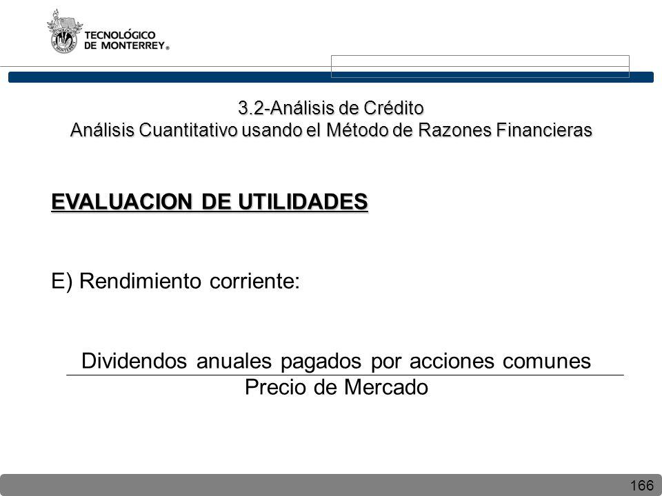 166 EVALUACION DE UTILIDADES E) Rendimiento corriente: Dividendos anuales pagados por acciones comunes Precio de Mercado 3.2-Análisis de Crédito Análisis Cuantitativo usando el Método de Razones Financieras