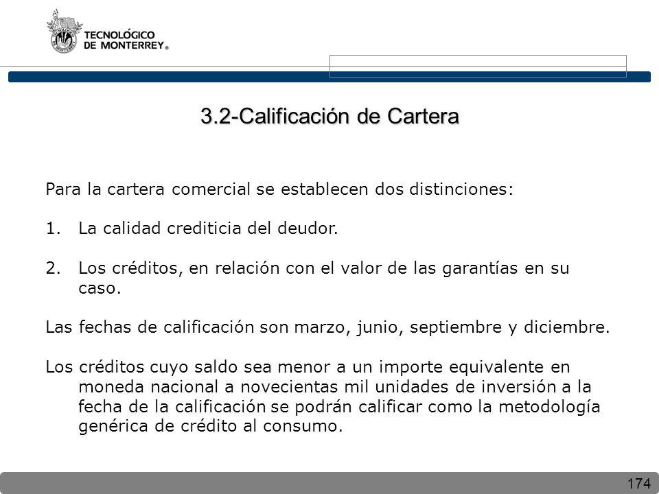 174 Para la cartera comercial se establecen dos distinciones: 1.La calidad crediticia del deudor. 2.Los créditos, en relación con el valor de las gara