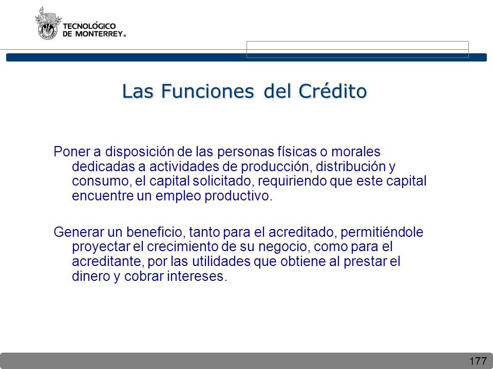 177 Las Funciones del Crédito Poner a disposición de las personas físicas o morales dedicadas a actividades de producción, distribución y consumo, el