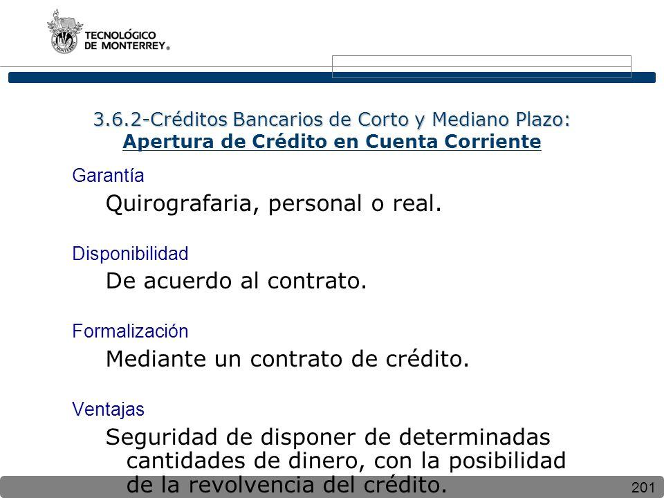 201 3.6.2-Créditos Bancarios de Corto y Mediano Plazo: 3.6.2-Créditos Bancarios de Corto y Mediano Plazo: Apertura de Crédito en Cuenta Corriente Garantía Quirografaria, personal o real.
