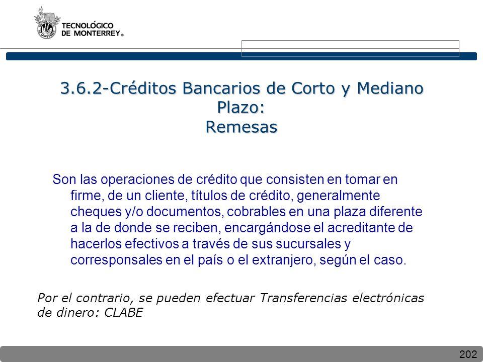 202 3.6.2-Créditos Bancarios de Corto y Mediano Plazo: Remesas Son las operaciones de crédito que consisten en tomar en firme, de un cliente, títulos