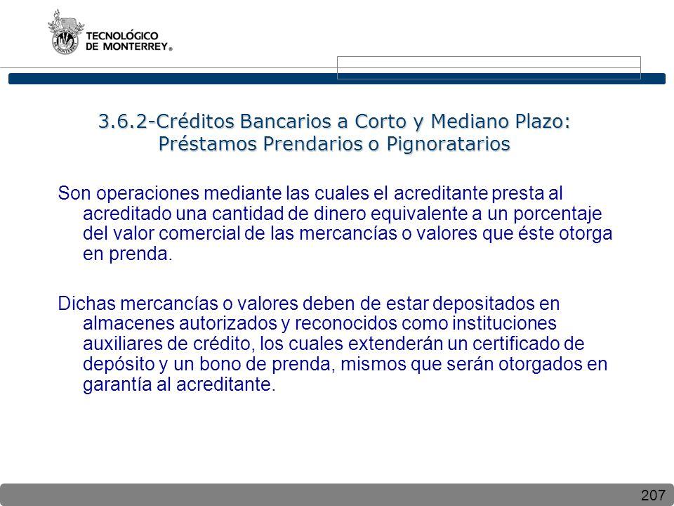 207 3.6.2-Créditos Bancarios a Corto y Mediano Plazo: Préstamos Prendarios o Pignoratarios Son operaciones mediante las cuales el acreditante presta a