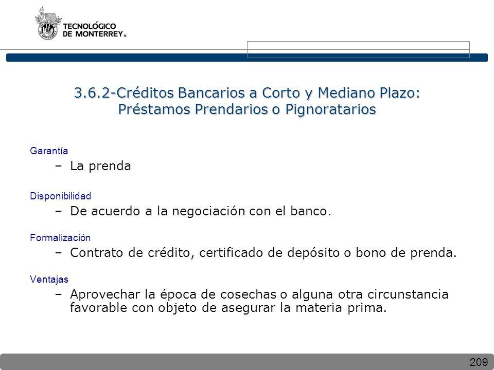 209 3.6.2-Créditos Bancarios a Corto y Mediano Plazo: Préstamos Prendarios o Pignoratarios Garantía –La prenda Disponibilidad –De acuerdo a la negocia