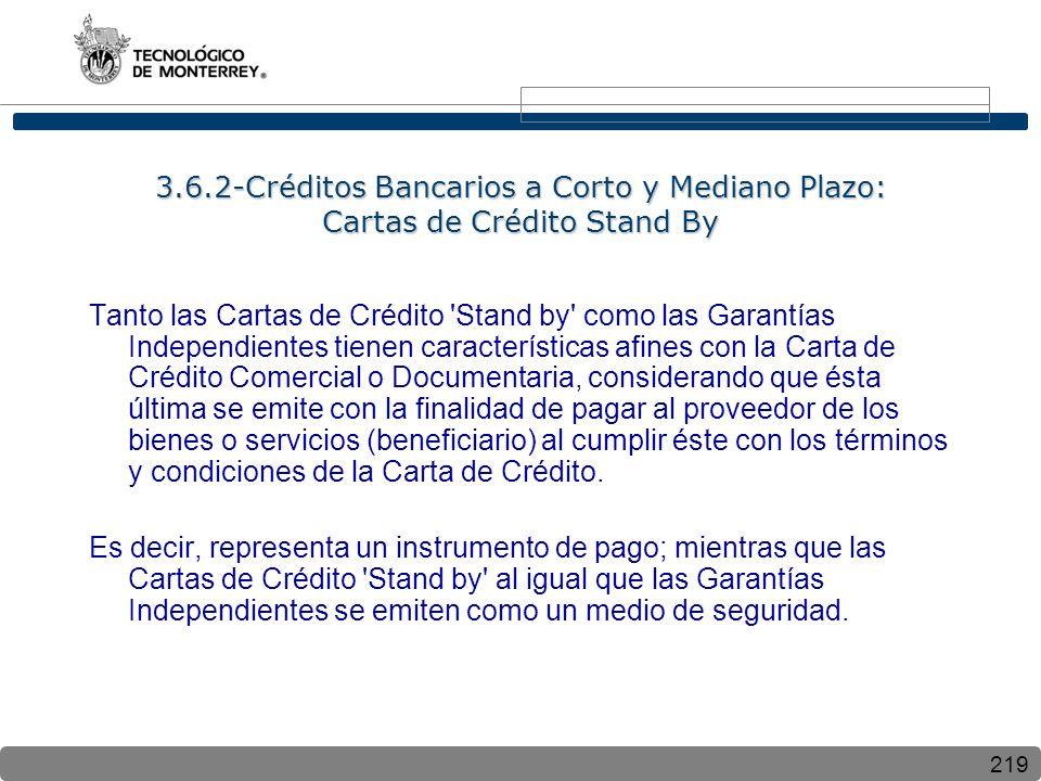 219 3.6.2-Créditos Bancarios a Corto y Mediano Plazo: Cartas de Crédito Stand By Tanto las Cartas de Crédito 'Stand by' como las Garantías Independien