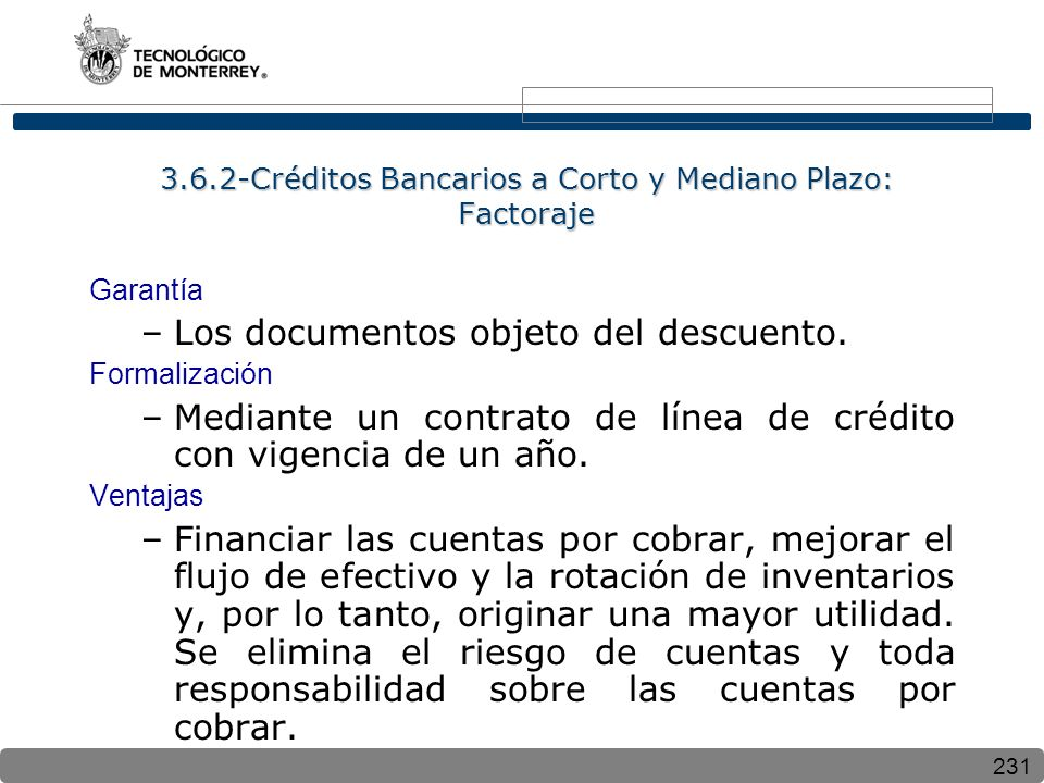 231 3.6.2-Créditos Bancarios a Corto y Mediano Plazo: Factoraje Garantía –Los documentos objeto del descuento. Formalización –Mediante un contrato de