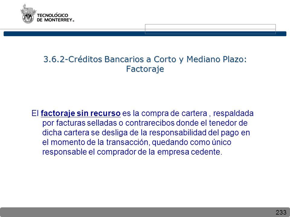 233 3.6.2-Créditos Bancarios a Corto y Mediano Plazo: Factoraje El factoraje sin recurso es la compra de cartera, respaldada por facturas selladas o c