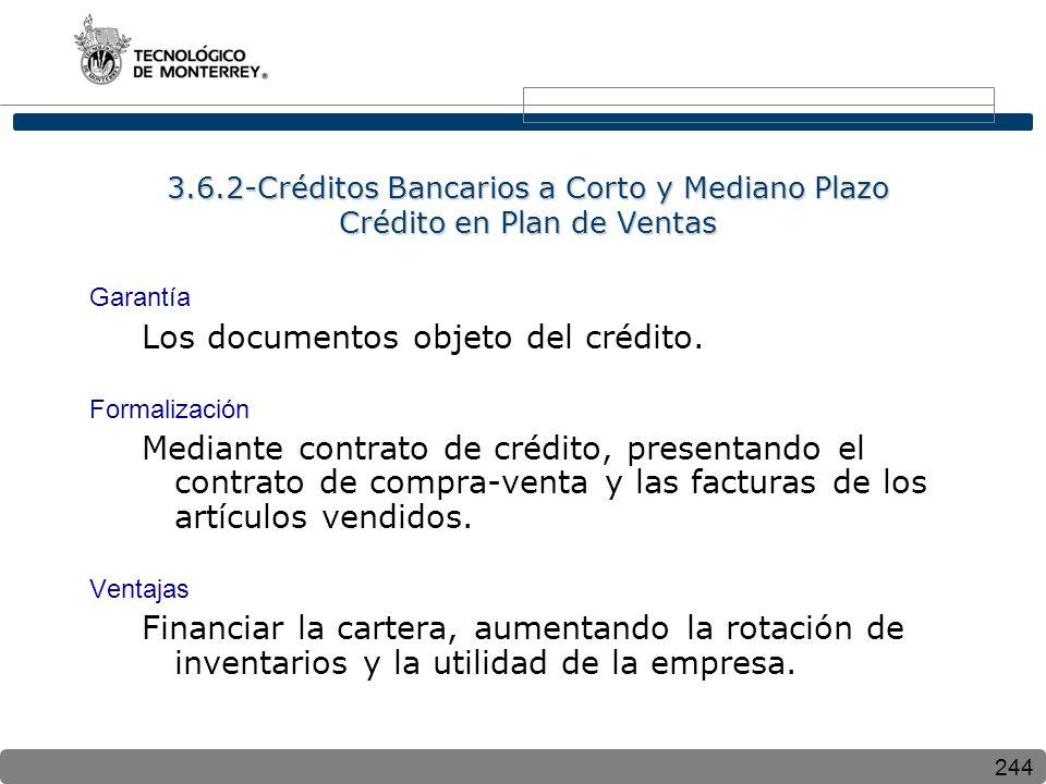 244 3.6.2-Créditos Bancarios a Corto y Mediano Plazo Crédito en Plan de Ventas Garantía Los documentos objeto del crédito. Formalización Mediante cont