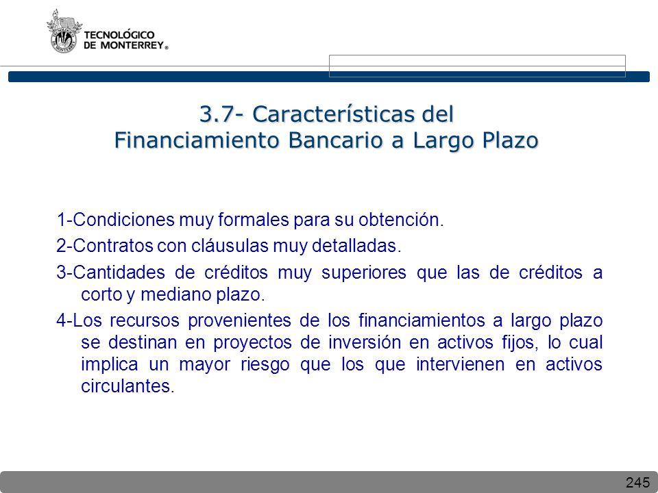 245 3.7- Características del Financiamiento Bancario a Largo Plazo 1-Condiciones muy formales para su obtención. 2-Contratos con cláusulas muy detalla