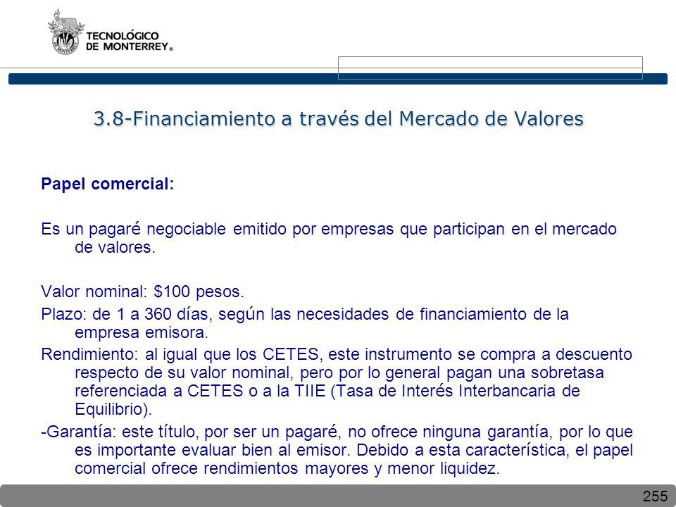 255 3.8-Financiamiento a través del Mercado de Valores Papel comercial: Es un pagar é negociable emitido por empresas que participan en el mercado de valores.
