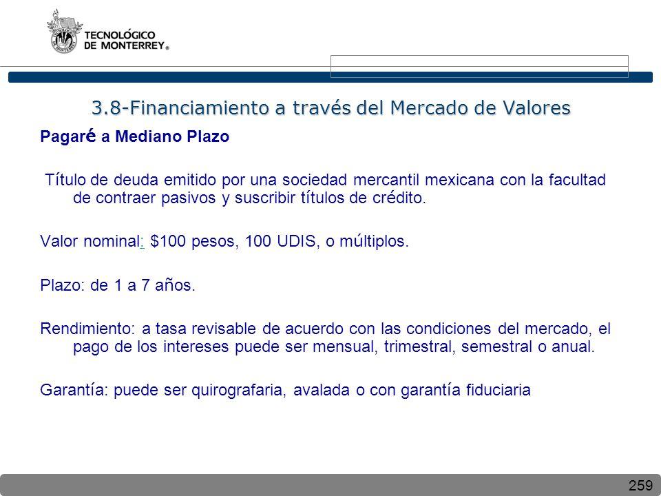 259 3.8-Financiamiento a través del Mercado de Valores Pagar é a Mediano Plazo T í tulo de deuda emitido por una sociedad mercantil mexicana con la facultad de contraer pasivos y suscribir t í tulos de cr é dito.