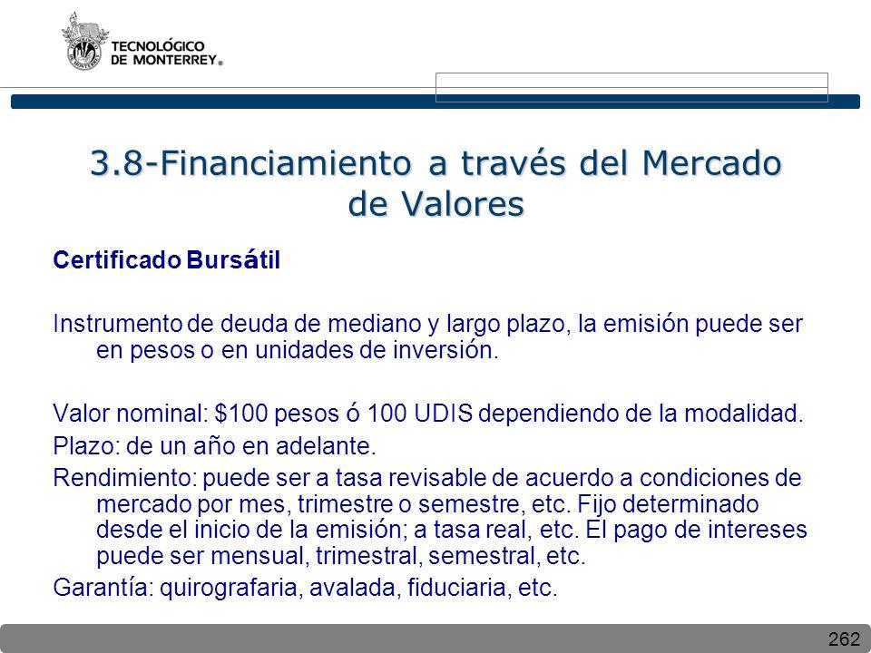 262 3.8-Financiamiento a través del Mercado de Valores Certificado Burs á til Instrumento de deuda de mediano y largo plazo, la emisi ó n puede ser en pesos o en unidades de inversi ó n.