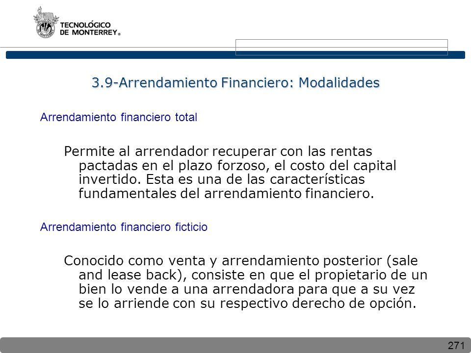 271 3.9-Arrendamiento Financiero: Modalidades Arrendamiento financiero total Permite al arrendador recuperar con las rentas pactadas en el plazo forzoso, el costo del capital invertido.