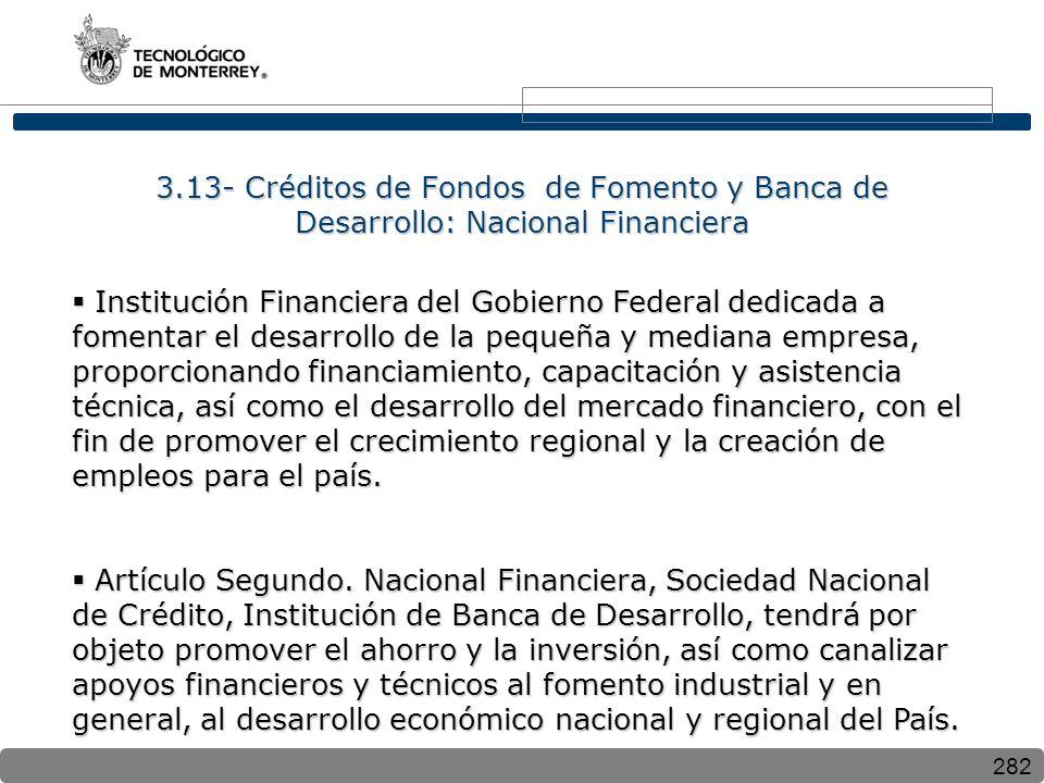 282 3.13- Créditos de Fondos de Fomento y Banca de Desarrollo: Nacional Financiera Institución Financiera del Gobierno Federal dedicada a fomentar el