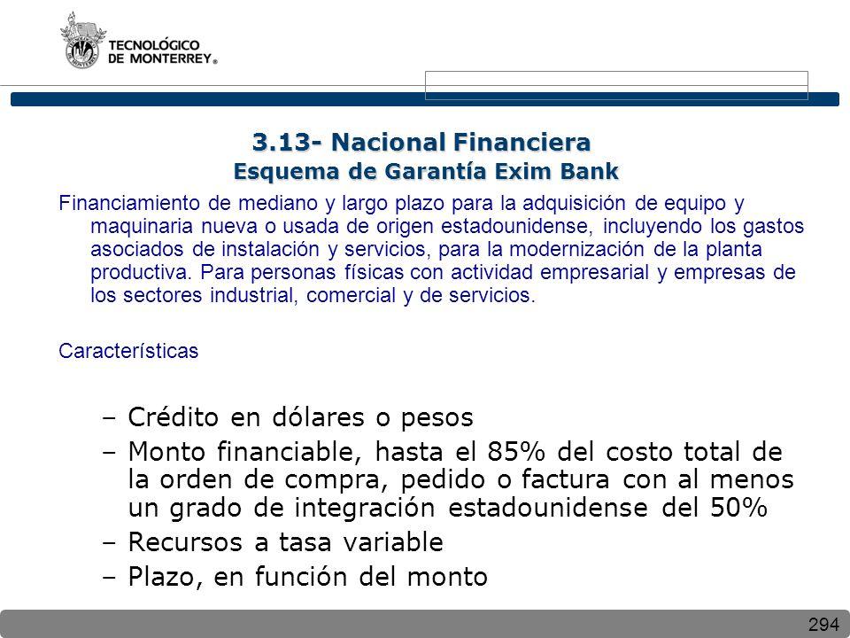294 Financiamiento de mediano y largo plazo para la adquisición de equipo y maquinaria nueva o usada de origen estadounidense, incluyendo los gastos asociados de instalación y servicios, para la modernización de la planta productiva.